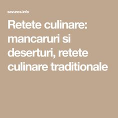Retete culinare: mancaruri si deserturi, retete culinare traditionale How To Cook Fish, How To Cook Pasta, How To Cook Chicken, Cooking Ice Cream, Cooking Cheese, No Cook Desserts, Food Categories, Raw Vegan, Bakery