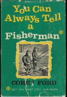 You can always tell a fisherman.  But you can't tell him much.Same goes for a Mainer, so telling a Maine Fisherman anything, forget about it.