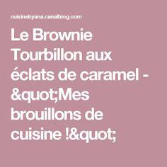 """Le Brownie Tourbillon aux éclats de caramel - """"Mes brouillons de cuisine !"""""""