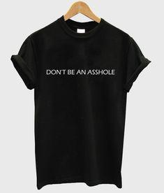 don't be an asshole shirt T shirt  #tshirt #shirt #graphic shirt #funny shirt