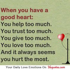 So true. I wouldn't give up my good heart though maybe just guard it a bit more