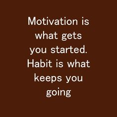 Motivation is what gets you started. Habit is what keeps you going Habit Quotes, You Got This, Motivation, Daily Motivation