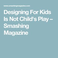 Designing For Kids Is Not Child's Play – Smashing Magazine  This again goes into detail of designing an app, it also gives reference to other apps. Which makes it easy to understand and compare with other apps.