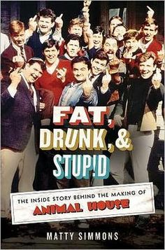 Fat, Drunk, &  Stupid: The Inside Story Behind The Making of Animal House by Matty Simmons (15/57)