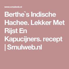 Berthe`s Indische Hachee. Lekker Met Rijst En Kapucijners. recept | Smulweb.nl