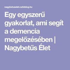 Egy egyszerű gyakorlat, ami segít a demencia megelőzésében – Nagybetűs Élet Health, Education, Decor, Dementia, Tulle, Decoration, Health Care, Onderwijs, Decorating