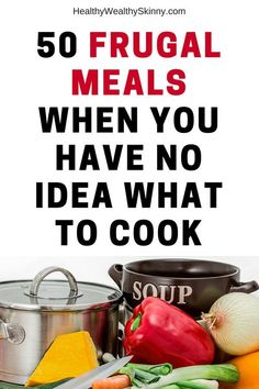Frugal Living | Sometime you just don't know what to cook.  Here are 50 frugal meals to make when you have run out of ideas. #frugalliving #frugaltips #frugalmeals #healthyeating #cleaneating #recipes #foodanddrink #healthywealthyskinny #HWS