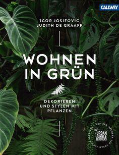 Inspiration, Ideensammlung und Handbuch für alle, die mehr Pflanzen in ihr Zuhause bringen wollen. Das Interior-Buch zum Urban Jungle Trend 2016.