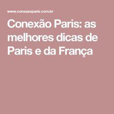 Conexão Paris: as melhores dicas de Paris e da França