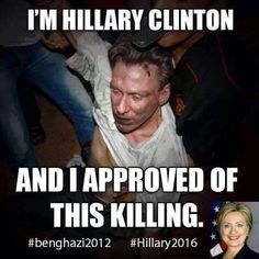 Hillary Clinton was part of Obama's team on 9/11/12, the night they intentionally ignored the many, many pleas made by the four man, including this one, who were slaughtered in Benghazi. So, yes, Hillary did approve this killing.