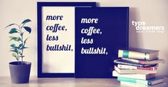 More coffee, less bullshit, please! Pictured in 30x40cm | €18.00