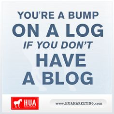 If your company doesn't have a blog for Internet marketing efforts, consider yourself a bump.