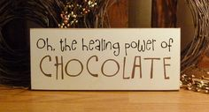 Oh, The Healing Power Of Chocolate Funny Painted Wood Sign. $10.95, via Etsy.