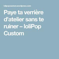 Paye ta verrière d'atelier sans te ruiner – loliPop Custom