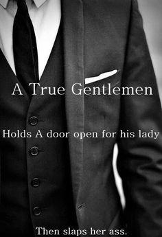 "Haha :) I read this to my boyfriend and he said ""Yep, that's me, a true gentleman! Vrai Gentleman, Gentleman Rules, Southern Gentleman, Gentleman Style, Love Quotes, Funny Quotes, Quotes Quotes, Cheeky Quotes, Flirty Quotes"