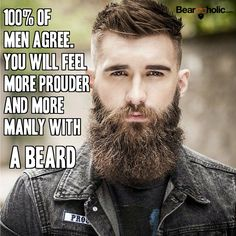 100% Of Men Agree... You Will Feel More Prouder And More Manly With A Beard From Beardoholic.com