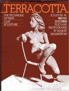 Terracotta: The Technique of Fired Clay Sculpture: Bruno Lucchesi, Margit Malmstrom: 9780823053209: Amazon.com: Books