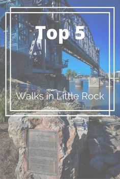 The Top 5 walking spots not to be missed in Downtown Little Rock, Arkansas
