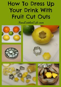 How To Dress Up Your Drink With Fruit Cut Outs http://www.annsentitledlife.com/recipes/how-to-dress-up-your-drink-with-fruit-cut-outs/