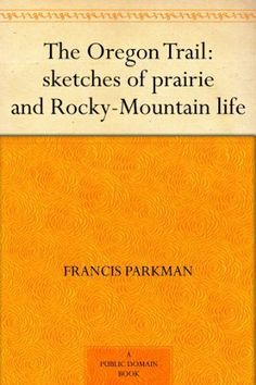 The Oregon Trail: sketches of prairie and Rocky-Mountain life by Francis Parkman, http://www.amazon.com/dp/B0082RXSGG/ref=cm_sw_r_pi_dp_ZYejtb0VR0Y6G