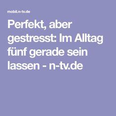 Perfekt, aber gestresst: Im Alltag fünf gerade sein lassen - n-tv.de