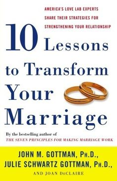 John Gottman - Ten Lessons to Transform Your Marriage: America's Love Lab Experts Share Their Strategies for Strengthening Your Relationship, Paperback Failing Marriage, Marriage Advice, Love And Marriage, Strong Marriage, Ending A Relationship, Relationship Problems, Relationship Expert, Strong Relationship, Marriage Counseling Books