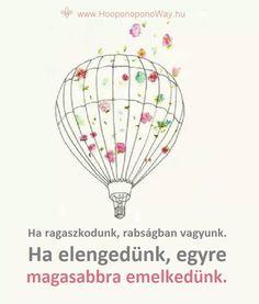 Hálát adok a mai napért. Miért cipeljük a terheinket, ha nem szolgálják az életünket? Minden lehetőség adott, hogy elengedjük őket. Szeretettel, békével, Isten segíségével. Ha ragaszkodunk, rabságban vagyunk. Ha elengedünk, egyre magasabbra emelkedünk. Így szeretlek, Élet! Köszönöm. Szeretlek ❤ ⚜ Ho'oponoponoWay Magyarország Picture Quotes, Karma, Inspirational Quotes, Motivation, Buddha, Pictures, Life, Life Coach Quotes, Photos