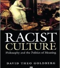 Racist Culture: Philosophy And The Politics Of Meaning By David Theo Goldberg PDF