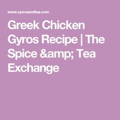 Greek Chicken Gyros Recipe | The Spice & Tea Exchange