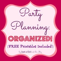 Free printables! Party Planning: Organized by Just a Girl and Her Blog