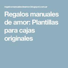 Regalos manuales de amor: Plantillas para cajas originales