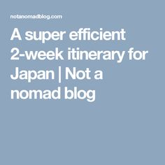 A super efficient 2-week itinerary for Japan | Not a nomad blog
