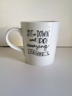 Sit Down and Do Amazing Things Ceramic Mug by MorningSunshineShop, $15.00