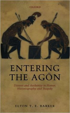 Entering the Agon : dissent and authority in Homer, historiography and tragedy / Elton T.E. Barker - Oxford : Oxford University Press, 2011