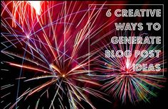 6 Creative Ways to Generate Blig Post Ideas