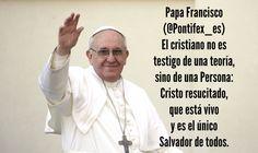 Papa Francisco (@Pontifex_es) 28/5/15 4:15 a.m. El cristiano no es testigo de una teoría, sino de una Persona: Cristo resucitado, que está vivo y es el único Salvador de todos.