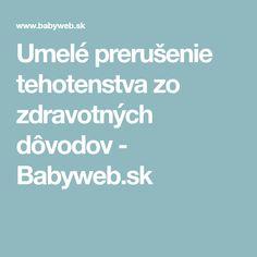 Umelé prerušenie tehotenstva zo zdravotných dôvodov - Babyweb.sk