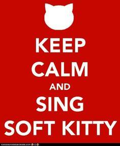 @Patty Walsworth soft kitty, warm kitty, little ball of fur....