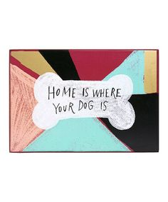 Another great find on #zulily! Hello World 'Home is Where Your Dog is' Wall Sign #zulilyfinds