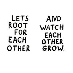 Let's Root for Each Other and Watch Each Other Grow