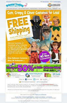 Company:     Oriental Trading Co. Inc. Subject:     Get FREE shipping on 100s of Halloween costumes               INBOXVISION, a global email gallery/database of 1.5 million B2C and B2B promotional email/newsletter templates, provides email design ideas and email marketing intelligence.  http://www.inboxvision.com/blog  #EmailMarketing #DigitalMarketing #EmailDesign #EmailTemplate #InboxVision #Emailideas #NewsletterIdeas