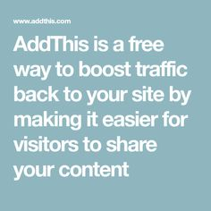 AddThis is a free way to boost traffic back to your site by making it easier for visitors to share your content
