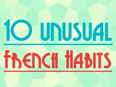 10 Unusual French Habits You Should Know.