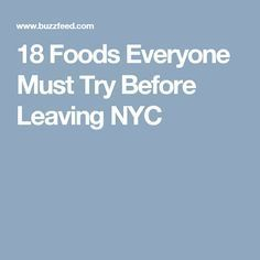 18 Foods Everyone Must Try Before Leaving NYC