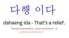 다행 이다 dahaeng ida That's a relief. Korean Expressions - Learn and share! :) pinterest.com/lyricalpeach