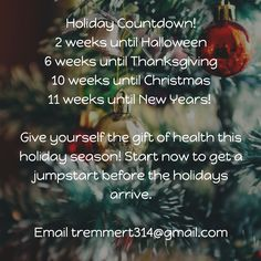Countdown to the holidays! Don't wait until New Years to jumpstart your fitness results! Start NOW and gain some major ground in the next 11 weeks. Email tremmert314@gmail.com for more information. I'd love to help you achieve your goals!