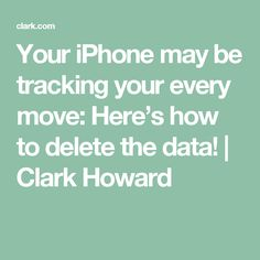 Your iPhone may be tracking your every move: Here's how to delete the data! | Clark Howard