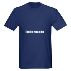 Embarazada Pregnant in Spanish  Spanish Dark T-Shirt by CafePress