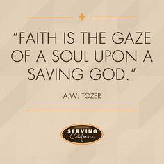 """""""Faith is the gaze of a soul upon a loving God."""""""