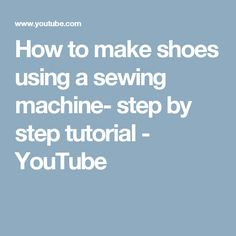 How to make shoes using a sewing machine- step by step tutorial - YouTube